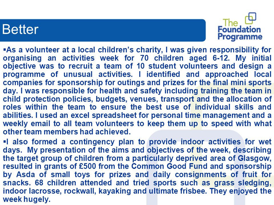 As a volunteer at a local childrens charity, I was given responsibility for organising an activities week for 70 children aged 6-12.