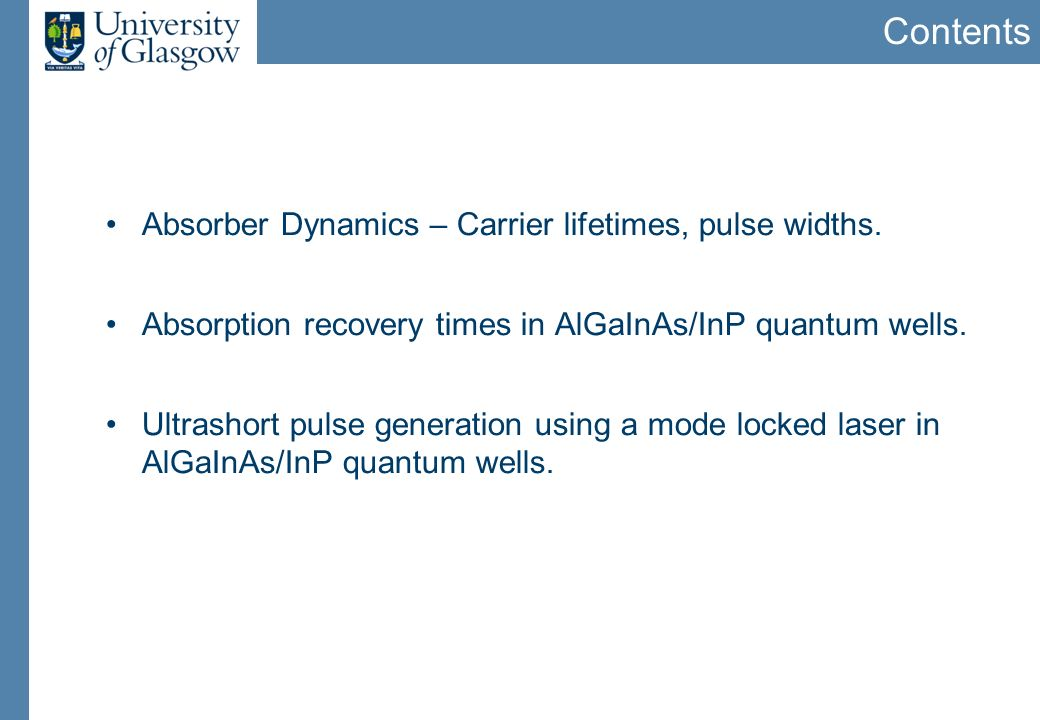 Contents Absorber Dynamics – Carrier lifetimes, pulse widths. Absorption recovery times in AlGaInAs/InP quantum wells. Ultrashort pulse generation usi