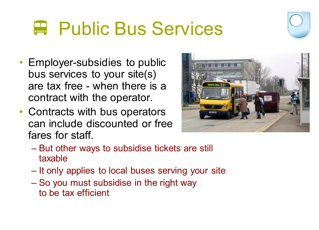 Public Bus Services Employer-subsidies to public bus services to your site(s) are tax free - when there is a contract with the operator.