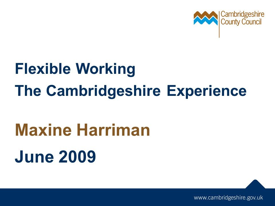 Flexible Working The Cambridgeshire Experience Maxine Harriman June 2009