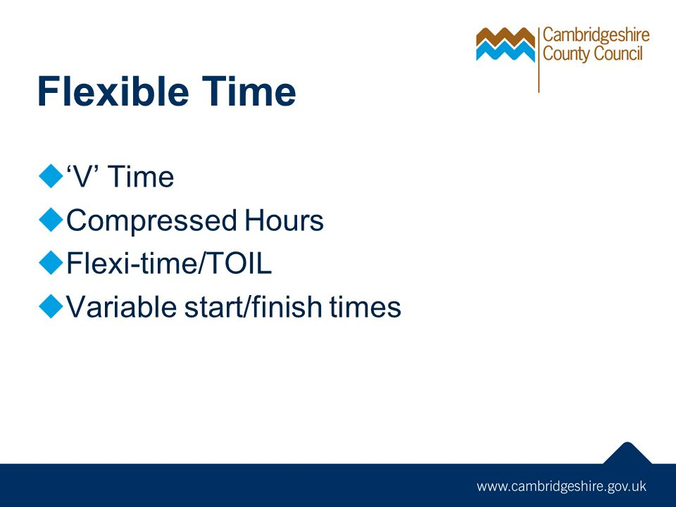 Flexible Time V Time Compressed Hours Flexi-time/TOIL Variable start/finish times