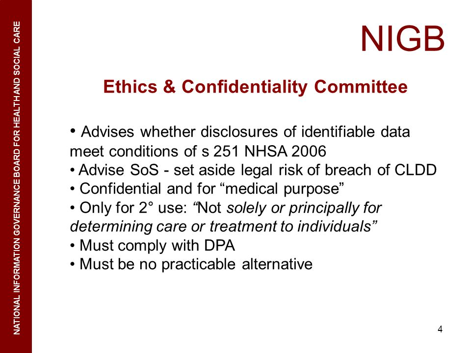 4 NIGB NATIONAL INFORMATION GOVERNANCE BOARD FOR HEALTH AND SOCIAL CARE Ethics & Confidentiality Committee Advises whether disclosures of identifiable