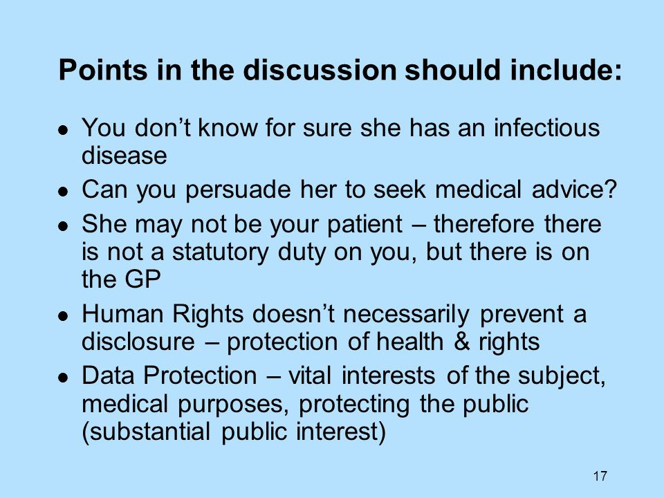 17 Points in the discussion should include: You dont know for sure she has an infectious disease Can you persuade her to seek medical advice? She may