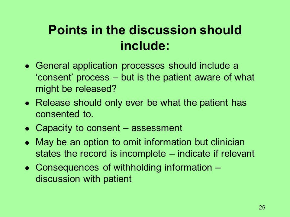 26 Points in the discussion should include: General application processes should include a consent process – but is the patient aware of what might be