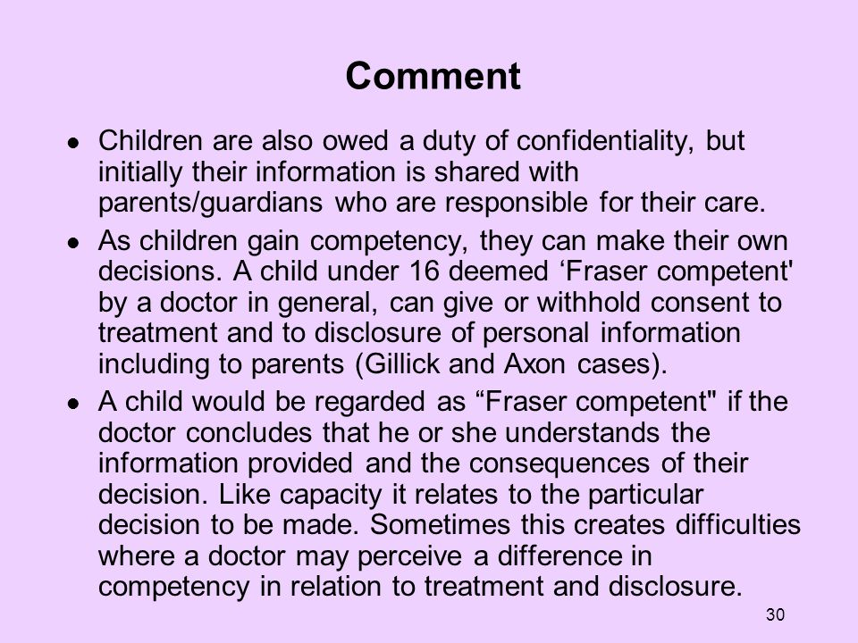 30 Comment Children are also owed a duty of confidentiality, but initially their information is shared with parents/guardians who are responsible for