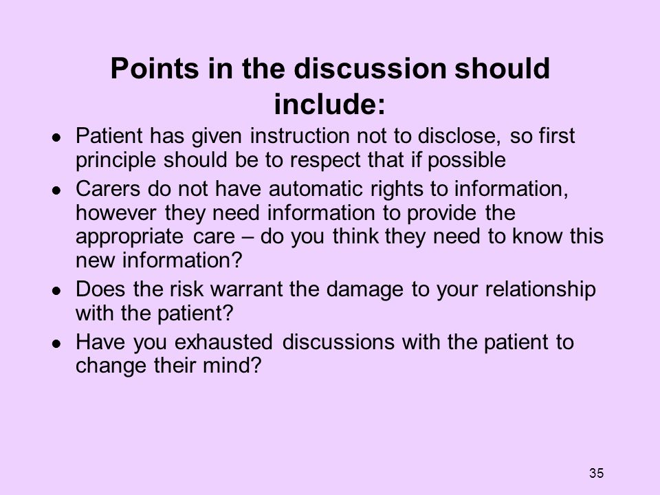 35 Points in the discussion should include: Patient has given instruction not to disclose, so first principle should be to respect that if possible Ca