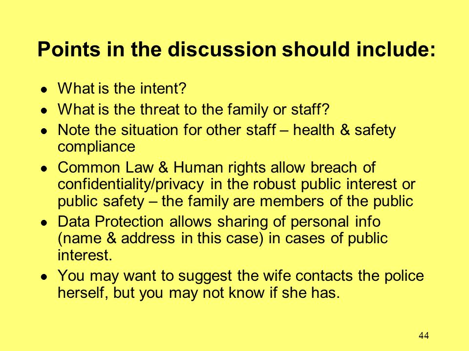 44 Points in the discussion should include: What is the intent? What is the threat to the family or staff? Note the situation for other staff – health