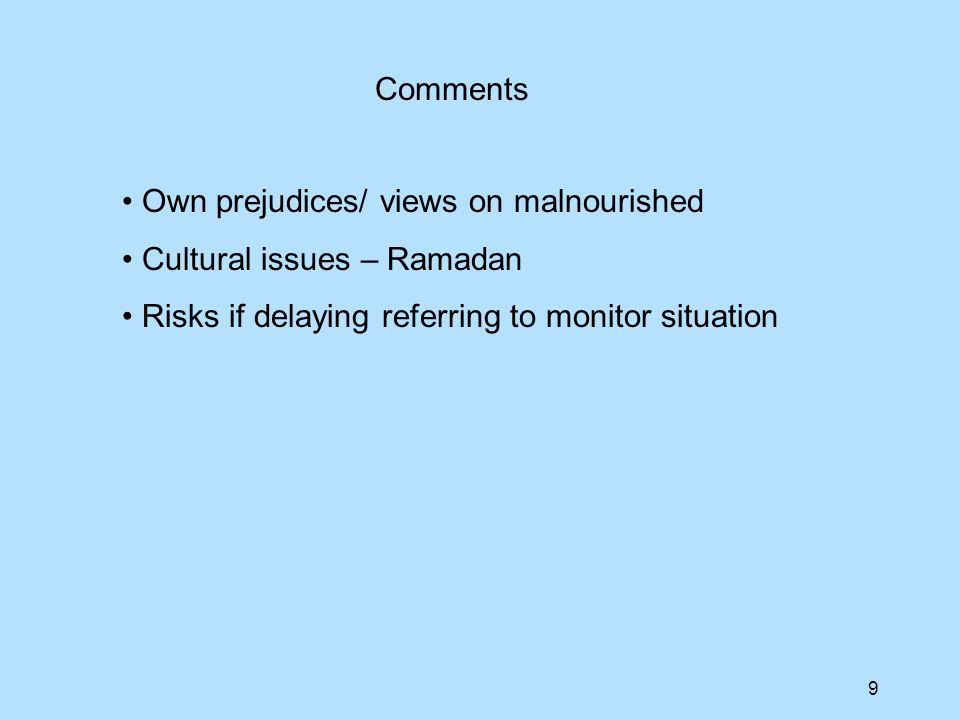 9 Comments Own prejudices/ views on malnourished Cultural issues – Ramadan Risks if delaying referring to monitor situation