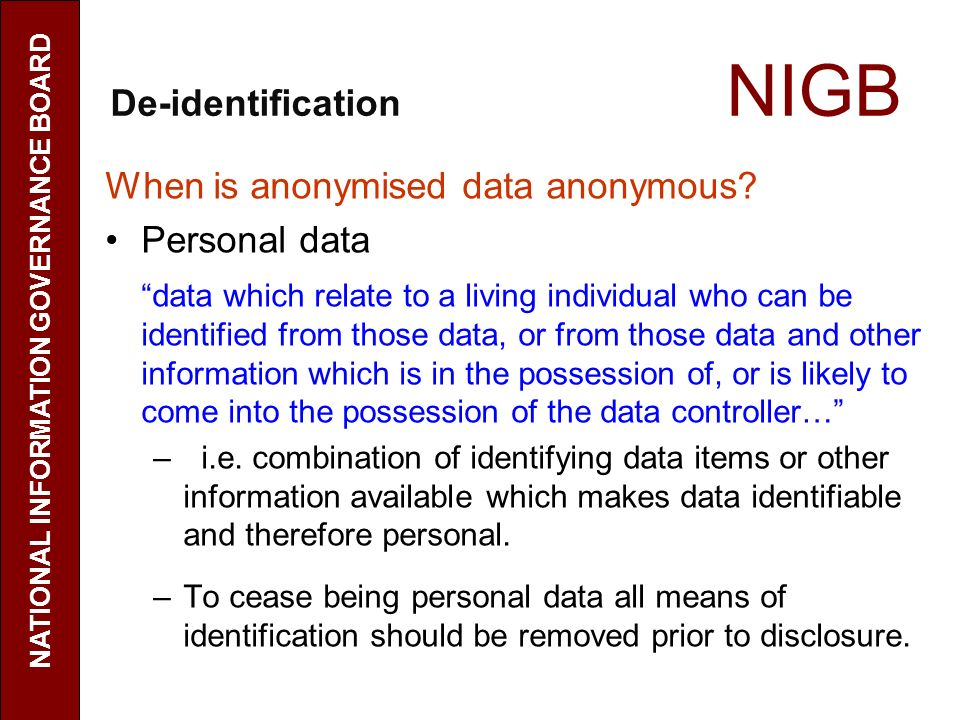 De-identification NIGB When is anonymised data anonymous.