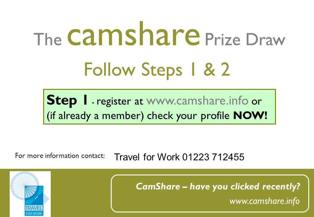 Follow Steps 1 & 2 The camshare Prize Draw For more information contact: CamShare – have you clicked recently? www.camshare.info Step 1 - register at