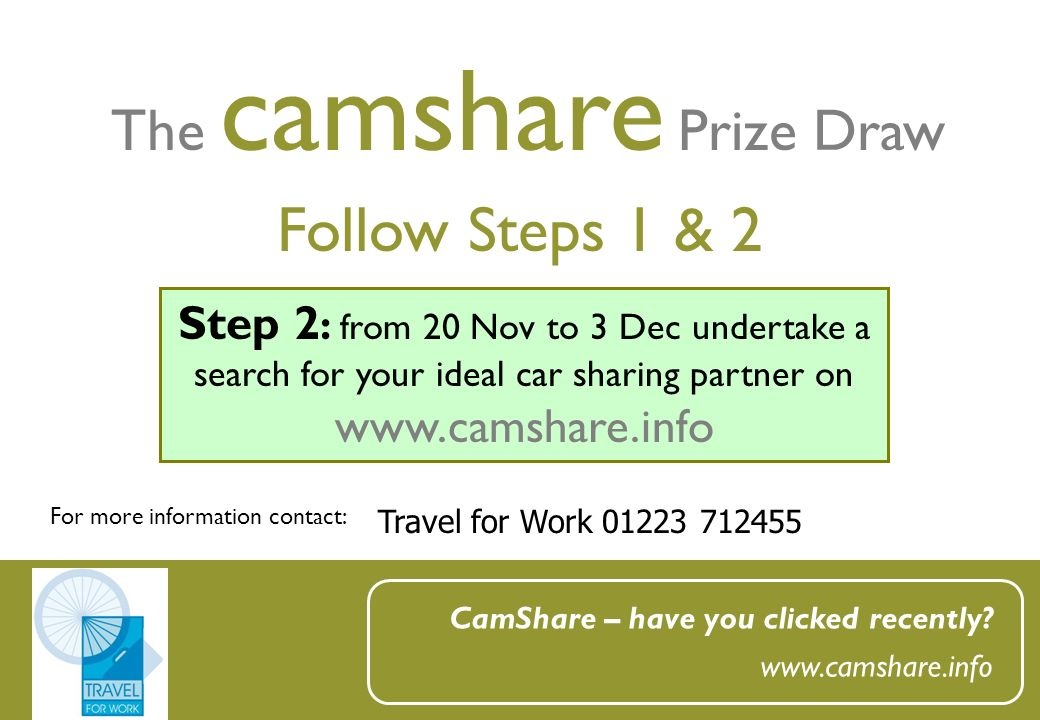 Follow Steps 1 & 2 The camshare Prize Draw For more information contact: CamShare – have you clicked recently? www.camshare.info Step 2 : from 20 Nov