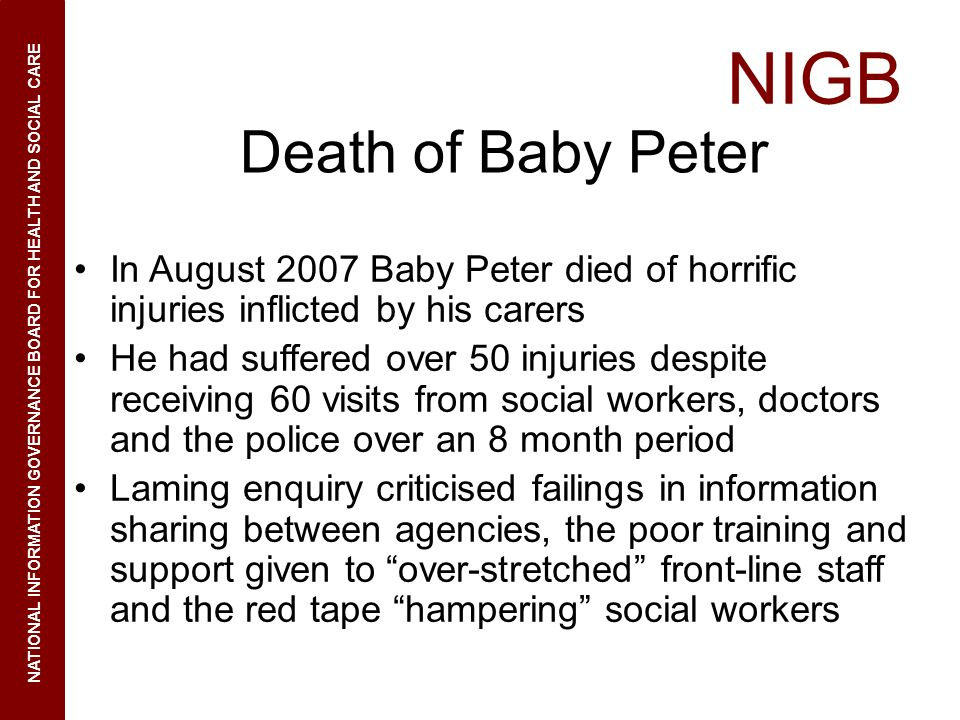 NIGB NATIONAL INFORMATION GOVERNANCE BOARD FOR HEALTH AND SOCIAL CARE Death of Baby Peter In August 2007 Baby Peter died of horrific injuries inflicte