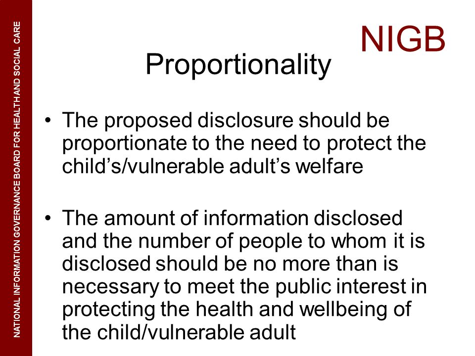 NIGB NATIONAL INFORMATION GOVERNANCE BOARD FOR HEALTH AND SOCIAL CARE Proportionality The proposed disclosure should be proportionate to the need to p