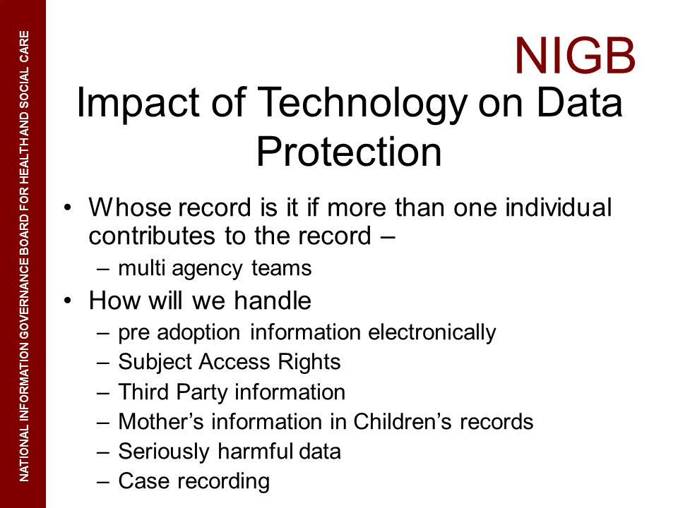 NIGB NATIONAL INFORMATION GOVERNANCE BOARD FOR HEALTH AND SOCIAL CARE Impact of Technology on Data Protection Whose record is it if more than one indi