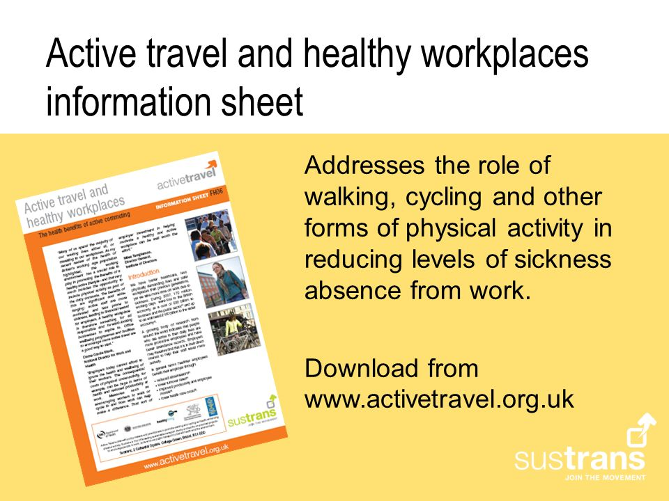 Active travel and healthy workplaces information sheet Addresses the role of walking, cycling and other forms of physical activity in reducing levels of sickness absence from work.