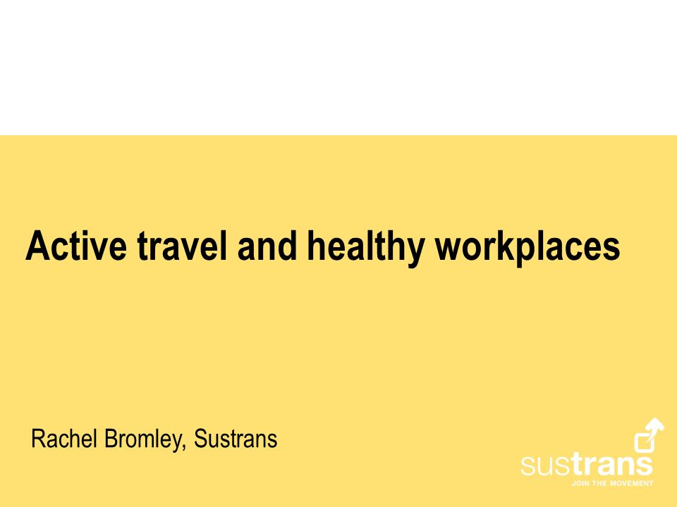 Active travel and healthy workplaces Rachel Bromley, Sustrans