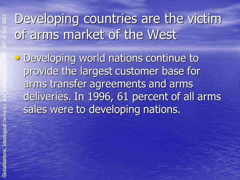 Developing countries are the victim of arms market of the West Developing world nations continue to provide the largest customer base for arms transfer agreements and arms deliveries.