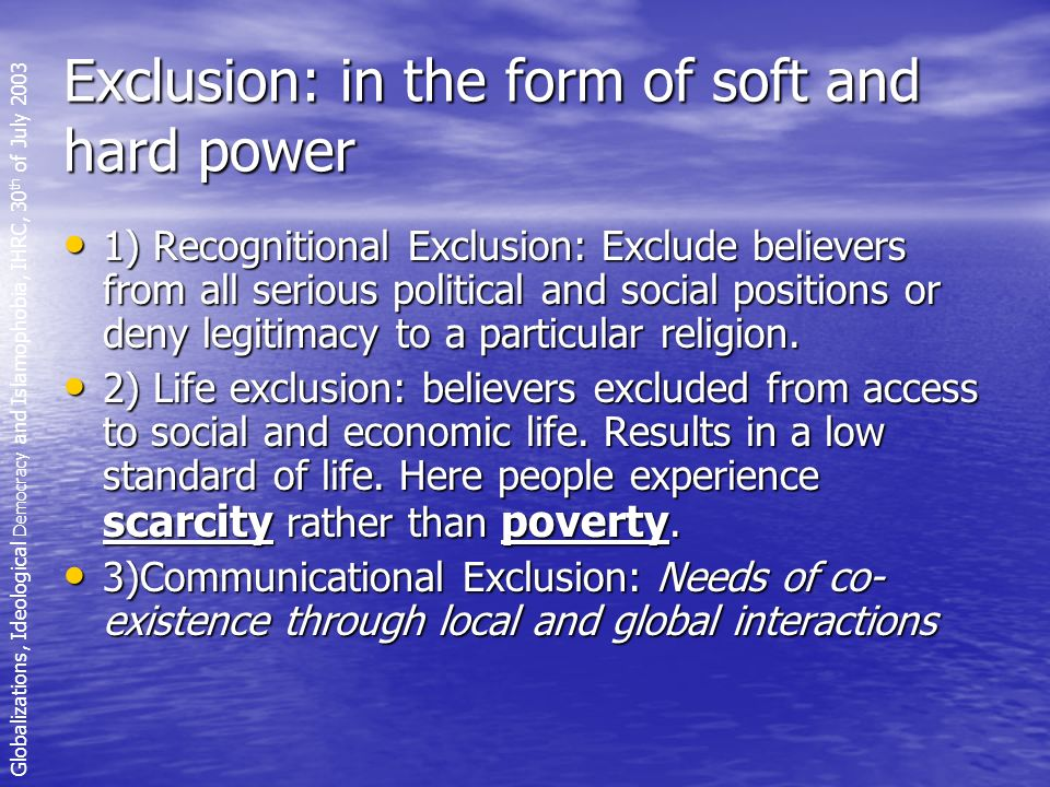 Exclusion: in the form of soft and hard power 1) Recognitional Exclusion: Exclude believers from all serious political and social positions or deny legitimacy to a particular religion.