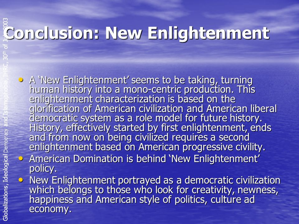 Conclusion: New Enlightenment A New Enlightenment seems to be taking, turning human history into a mono-centric production.