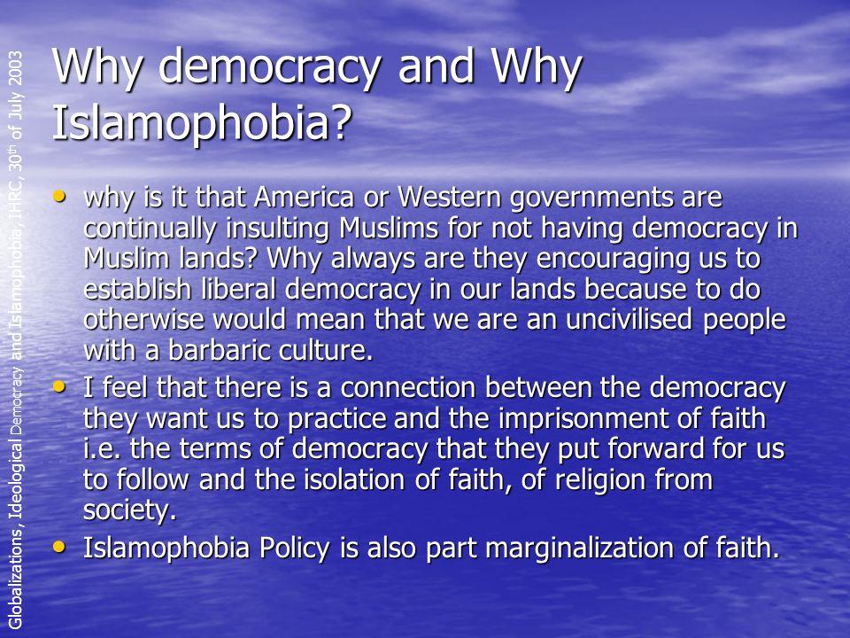 Why democracy and Why Islamophobia.