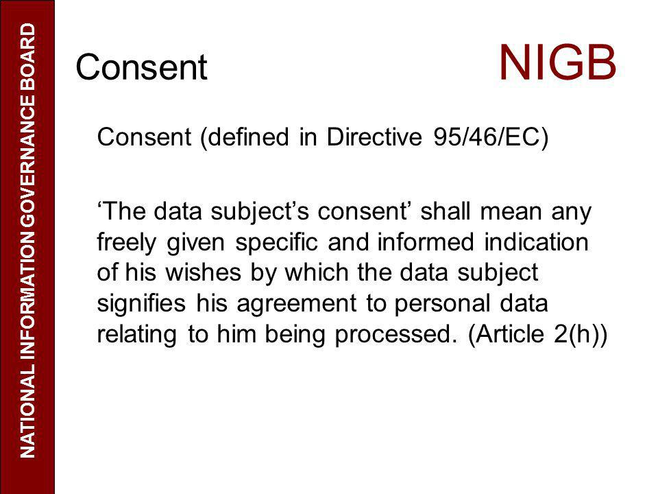 Consent NIGB Consent (defined in Directive 95/46/EC) The data subjects consent shall mean any freely given specific and informed indication of his wis