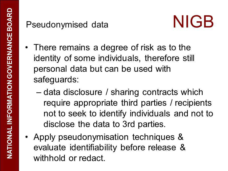 Pseudonymised data NIGB There remains a degree of risk as to the identity of some individuals, therefore still personal data but can be used with safe