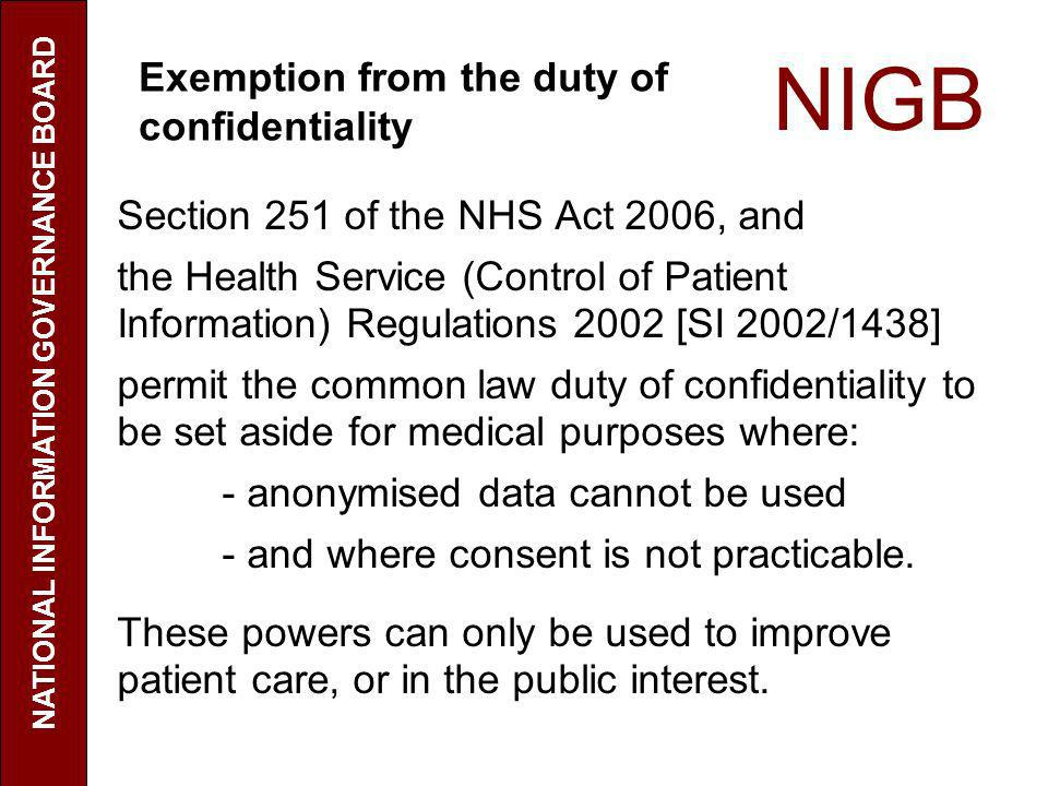 NIGB Section 251 of the NHS Act 2006, and the Health Service (Control of Patient Information) Regulations 2002 [SI 2002/1438] permit the common law du