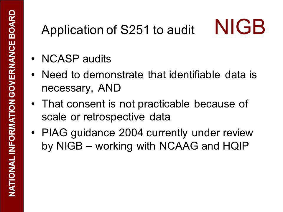 Application of S251 to audit NIGB NCASP audits Need to demonstrate that identifiable data is necessary, AND That consent is not practicable because of