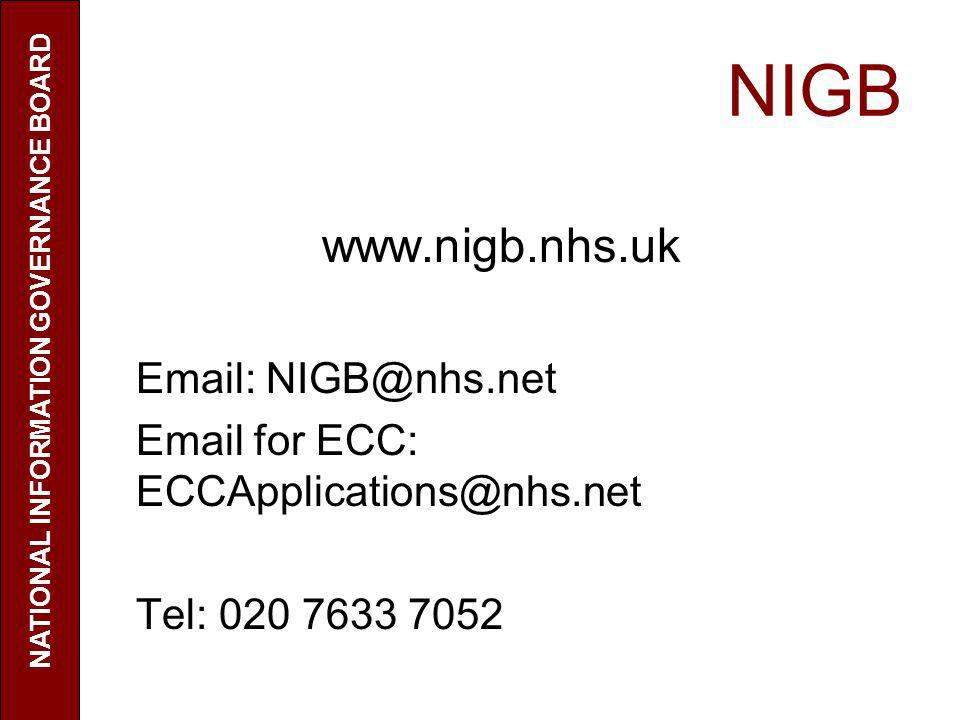 NIGB www.nigb.nhs.uk Email: NIGB@nhs.net Email for ECC: ECCApplications@nhs.net Tel: 020 7633 7052 NATIONAL INFORMATION GOVERNANCE BOARD