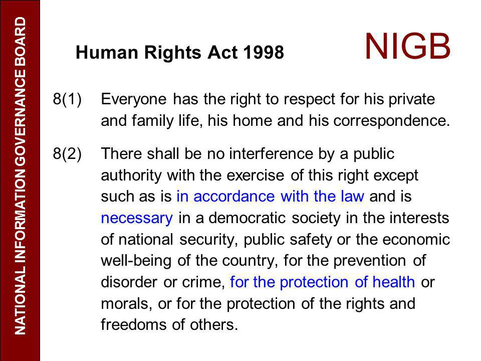 Human Rights Act 1998 NIGB 8(1) Everyone has the right to respect for his private and family life, his home and his correspondence. 8(2) There shall b