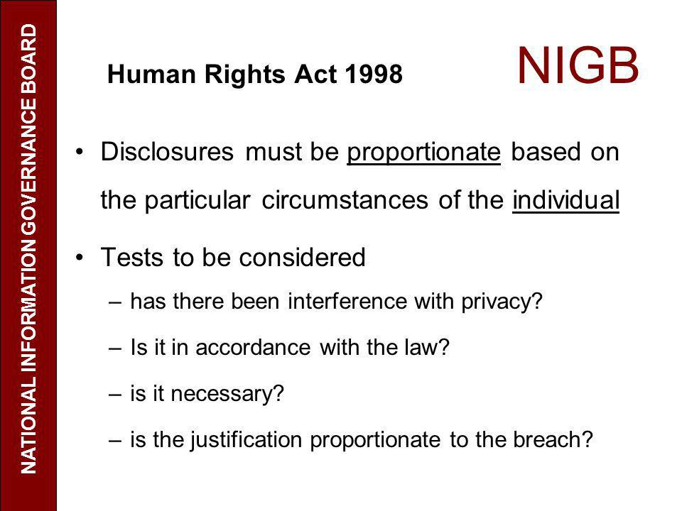 Human Rights Act 1998 NIGB Disclosures must be proportionate based on the particular circumstances of the individual Tests to be considered –has there