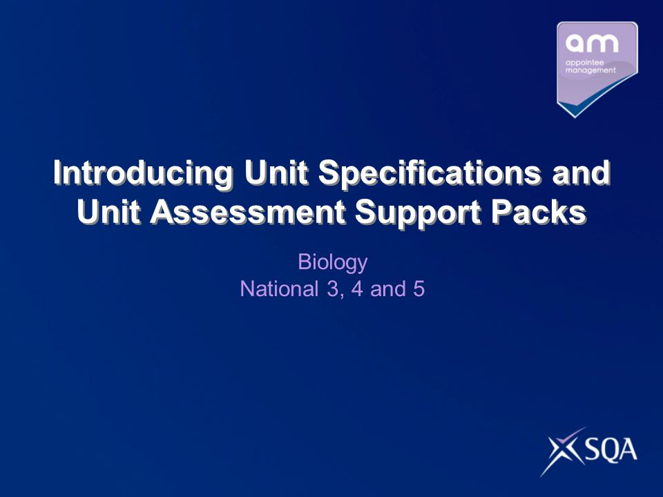 Introducing Unit Specifications and Unit Assessment Support Packs Biology National 3, 4 and 5