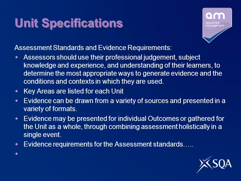 Unit Specifications Assessment Standards and Evidence Requirements: Assessors should use their professional judgement, subject knowledge and experienc