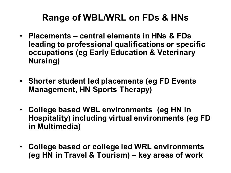 Range of WBL/WRL on FDs & HNs Placements – central elements in HNs & FDs leading to professional qualifications or specific occupations (eg Early Educ