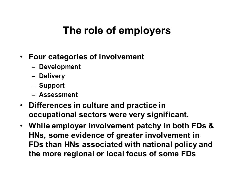 The role of employers Four categories of involvement –Development –Delivery –Support –Assessment Differences in culture and practice in occupational s