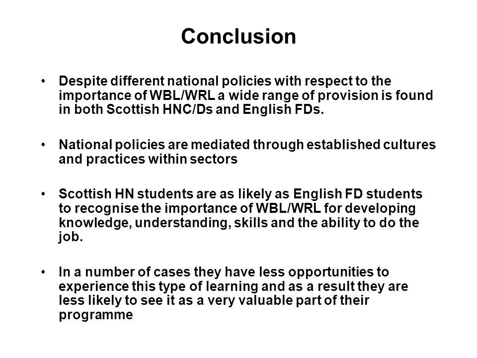Conclusion Despite different national policies with respect to the importance of WBL/WRL a wide range of provision is found in both Scottish HNC/Ds an