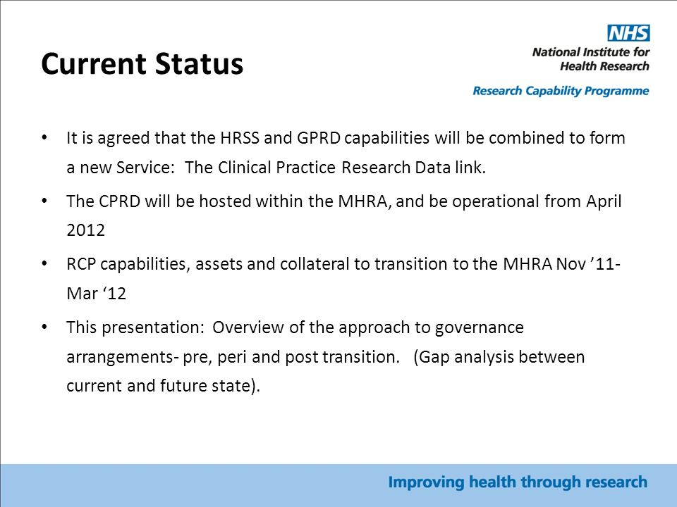 Current Status It is agreed that the HRSS and GPRD capabilities will be combined to form a new Service: The Clinical Practice Research Data link. The