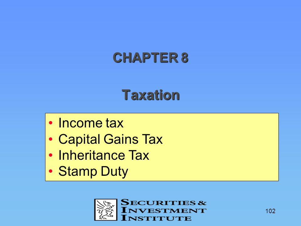 102 Taxation CHAPTER 8 Income tax Capital Gains Tax Inheritance Tax Stamp Duty