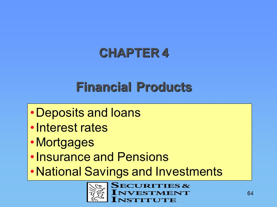 64 Financial Products CHAPTER 4 Deposits and loans Interest rates Mortgages Insurance and Pensions National Savings and Investments