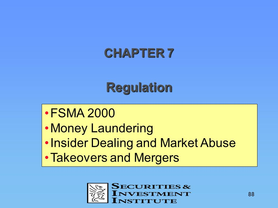 88 Regulation CHAPTER 7 FSMA 2000 Money Laundering Insider Dealing and Market Abuse Takeovers and Mergers
