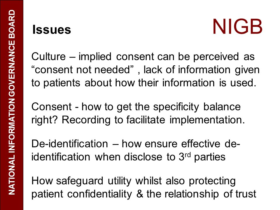 Issues NIGB Culture – implied consent can be perceived as consent not needed, lack of information given to patients about how their information is use