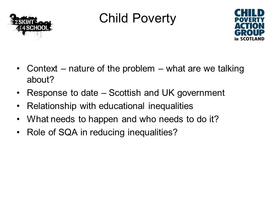 The problem 250 000 children living in poverty (1in4)(ahc) (across UK 1 in 3, 3.9 million children) twice 1979 rate over twice rate of many other European countries children at greater risk than population as a whole public scepticism …tendency to blame individuals structural problem of inequality, discrimination, unfair distribution of income relative poverty measure