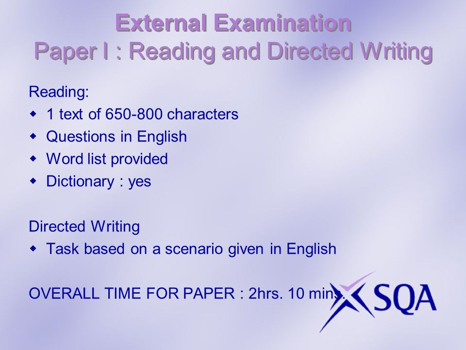 External Examination Paper I : Reading and Directed Writing Reading: 1 text of 650-800 characters Questions in English Word list provided Dictionary :