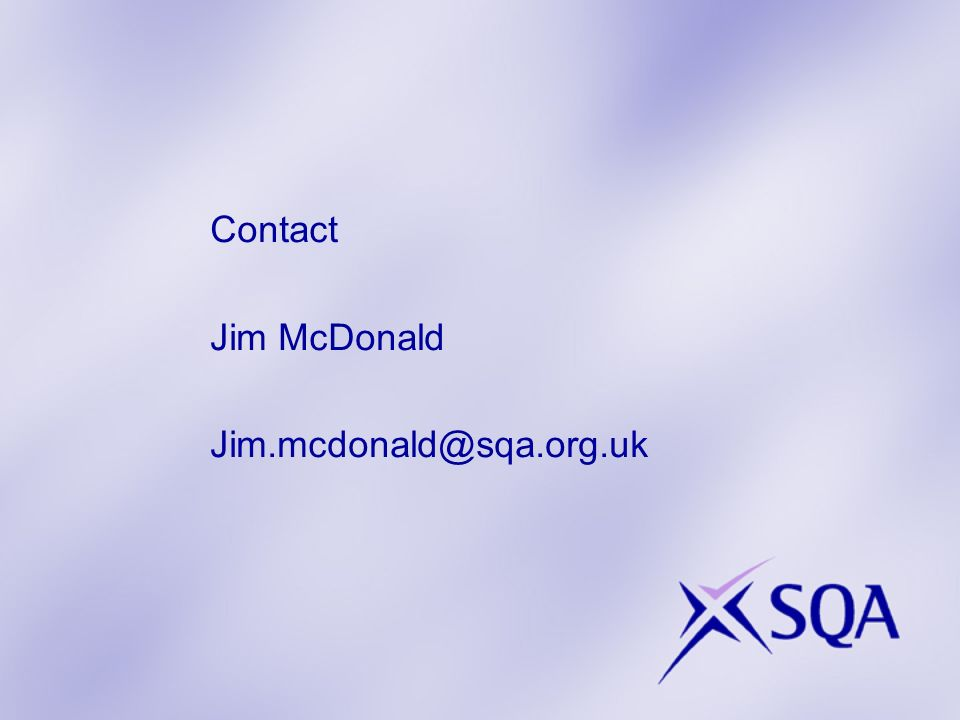 Contact Jim McDonald Jim.mcdonald@sqa.org.uk