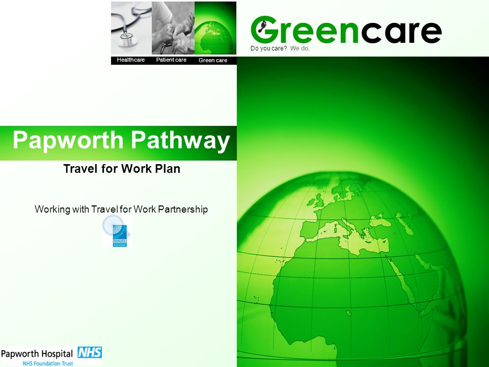Greencare Healthcare Patient care Green care Do you care? We do. Papworth Pathway Travel for Work Plan Working with Travel for Work Partnership