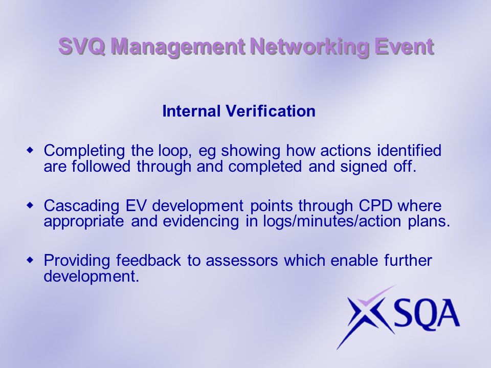 SVQ Management Networking Event Internal Verification Completing the loop, eg showing how actions identified are followed through and completed and si