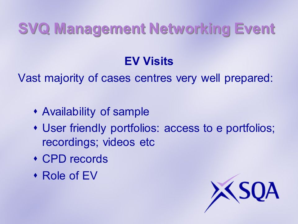 SVQ Management Networking Event EV Visits Vast majority of cases centres very well prepared: Availability of sample User friendly portfolios: access t