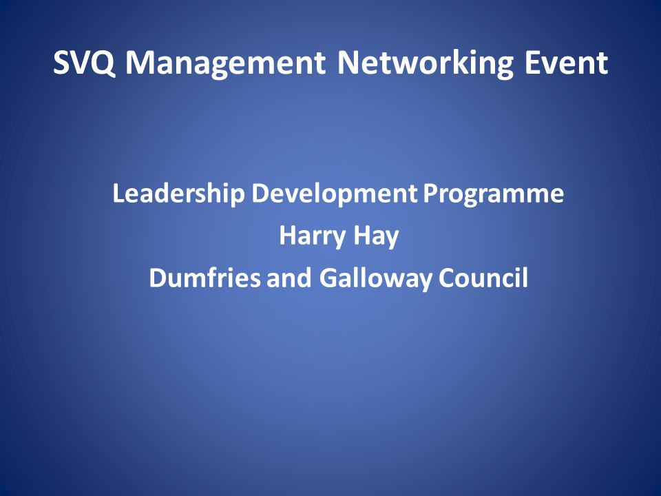 SVQ Management Networking Event Leadership Development Programme Harry Hay Dumfries and Galloway Council