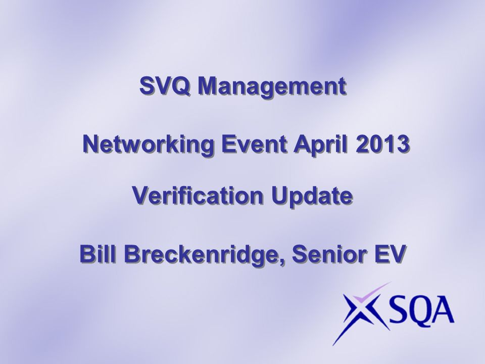 SVQ Management Networking Event April 2013 Verification Update Bill Breckenridge, Senior EV
