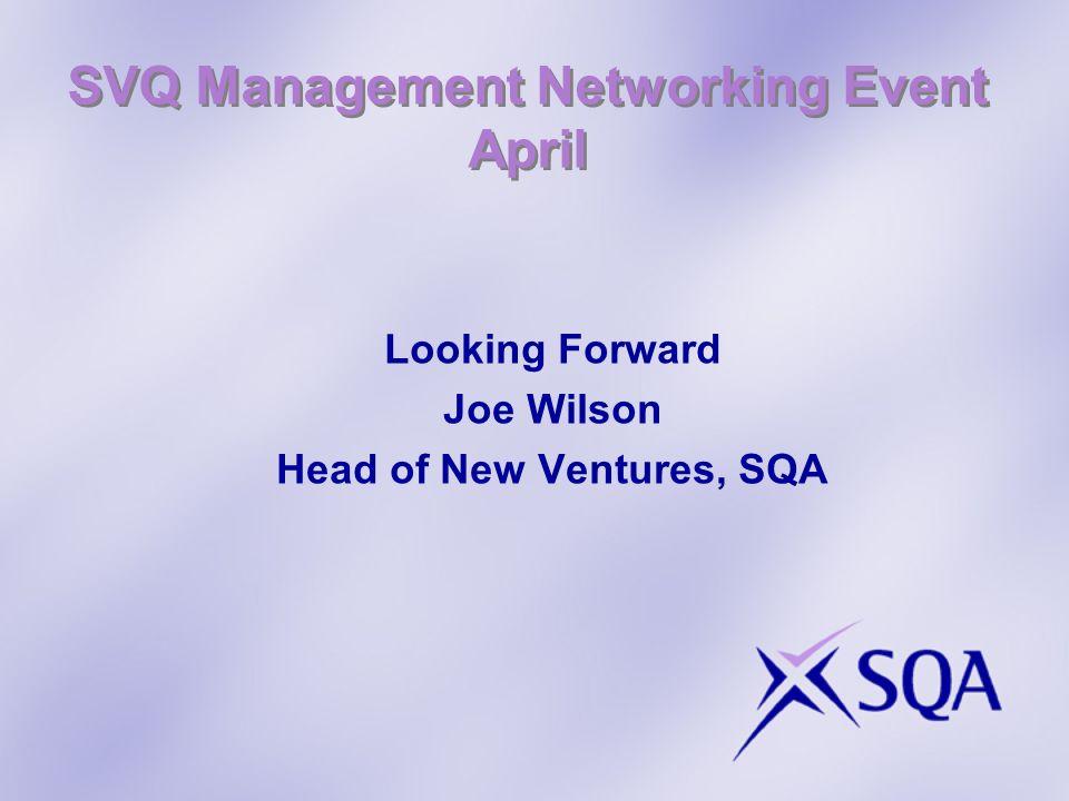 SVQ Management Networking Event April Looking Forward Joe Wilson Head of New Ventures, SQA